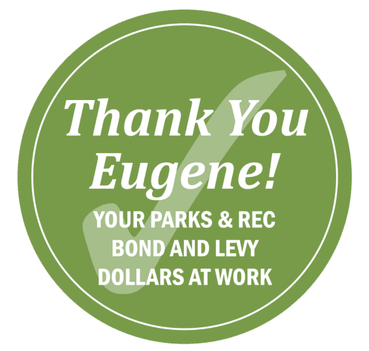 Thank you Eugene! Your Parks & Rec bond and levy dollars at work
