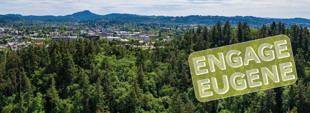 Visit Eugene's online platform to get engaged with City leaders and help inform decisions that could impact the community.
