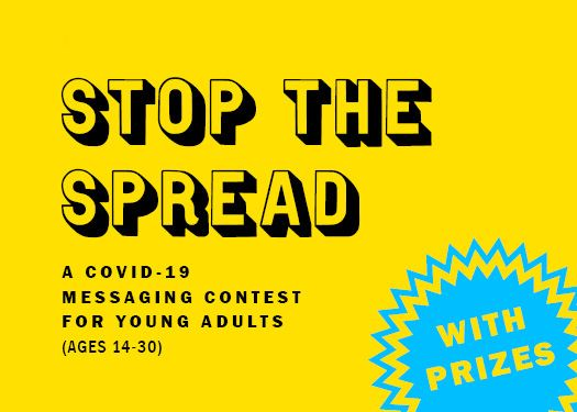 Stop the Spread: A COVID-19 Messaging Contest for Young Adults (Ages 14-30)